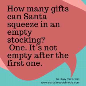christmas jokes and riddles christmas jokes and puns christmas jokes 2018 short christmas jokes christmas jokes for school christmas jokes 2019 blonde christmas jokes really bad christmas jokes,How many gifts can Santa squeeze in an empty stocking_ One. It's not empty after the first one.