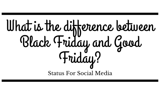 What is the difference between Black Friday and Good Friday?