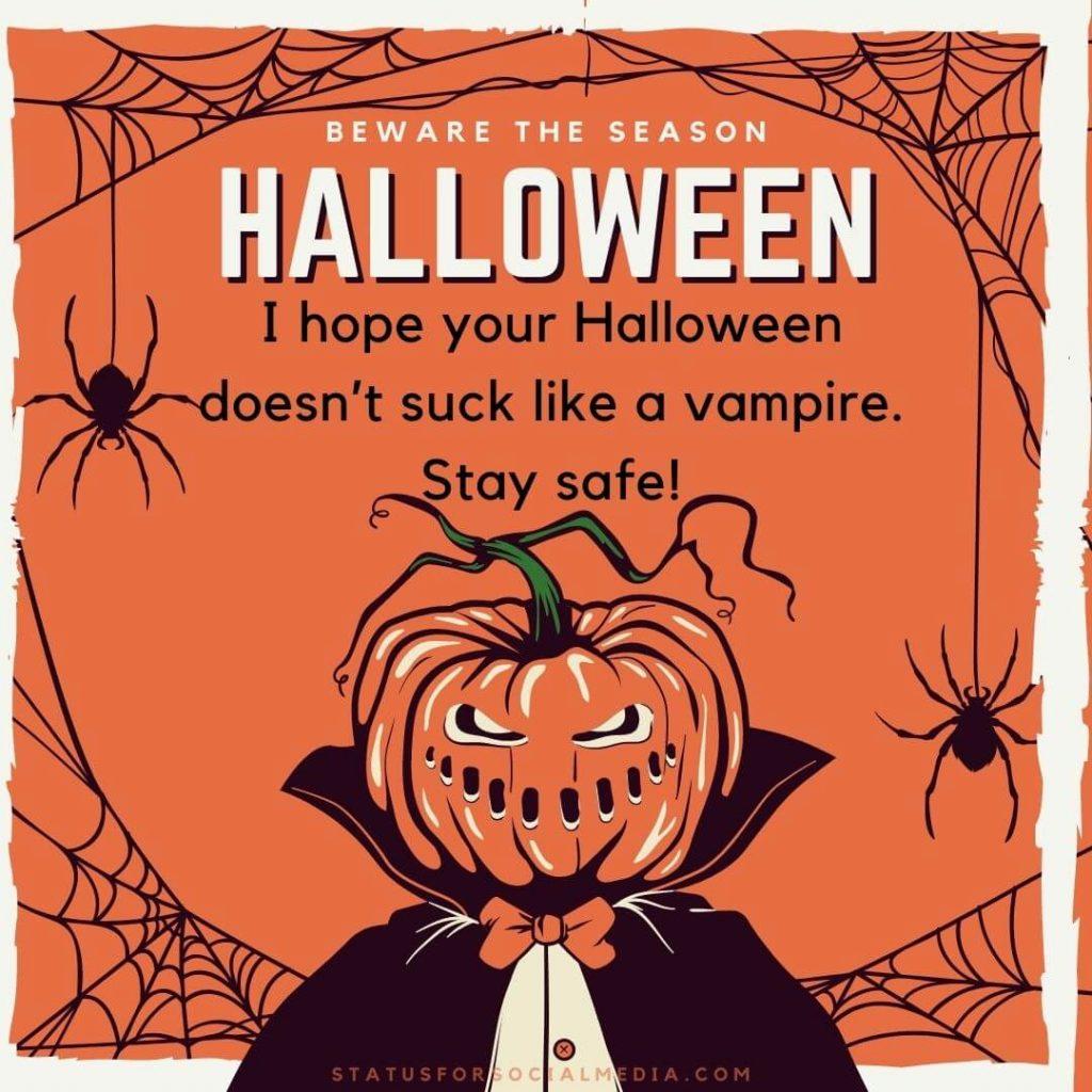 I hope your Halloween doesn't suck like a vampire. Stay safe statusforsocialmedia